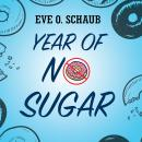 Year of No Sugar: A Memoir, Eve O. Schaub