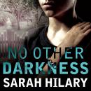 No Other Darkness: A Detective Inspector Marnie Rome Mystery, Sarah Hilary