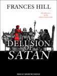 Delusion of Satan: The Full Story of the Salem Witch Trials, Frances Hill