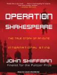 Operation Shakespeare: The True Story of an Elite International Sting, John Shiffman
