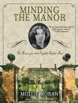 Minding the Manor: The Memoir of a 1930s English Kitchen Maid, Mollie Moran