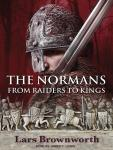 Normans: From Raiders to Kings, Lars Brownworth