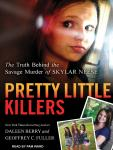 Pretty Little Killers: The Truth Behind the Savage Murder of Skylar Neese, Geoffrey C. Fuller, Daleen Berry