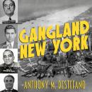 Gangland New York: The Places and Faces of Mob History, Anthony M. DeStefano