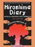 Hiroshima Diary: The Journal of a Japanese Physician, August 6-September 30, 1945, Michihiko Hachiya, MD