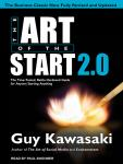 Art of the Start 2.0: The Time-Tested, Battle-Hardened Guide for Anyone Starting Anything, Guy Kawasaki