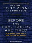 Before the First Shots Are Fired: How America Can Win or Lose Off the Battlefield, Tony Koltz, Tony Zinni