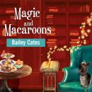 Magic and Macaroons, Bailey Cates