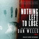 Nothing Left to Lose: A Novel, Dan Wells