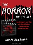 Horror of It All: One Moviegoer's Love Affair With Masked Maniacs, Frightened Virgins, and the Living Dead..., Adam Rockoff