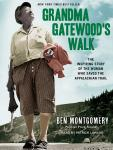Grandma Gatewood's Walk: The Inspiring Story of the Woman Who Saved the Appalachian Trail, Ben Montgomery