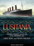 Lusitania: Triumph, Tragedy, and the End of the Edwardian Age, Penny Wilson, Greg King