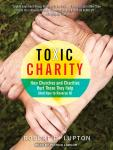 Toxic Charity: How Churches and Charities Hurt Those They Help (And How to Reverse It) Audiobook