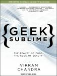 Geek Sublime: The Beauty of Code, the Code of Beauty, Vikram Chandra