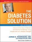 Diabetes Solution: How to Control Type 2 Diabetes and Reverse Prediabetes Using Simple Diet and Lifestyle Changes--with 100 Recipes, Susan Wyler, RDN, Jorge E. Rodriguez, MD