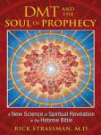 DMT and the Soul of Prophecy: A New Science of Spiritual Revelation in the Hebrew Bible, Md Rick Strassman