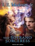 Soprano Sorceress: The First Book of the Spellsong Cycle, L. E. Modesitt, Jr.