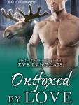 Outfoxed by Love, Eve Langlais