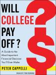 Will College Pay Off?: A Guide to the Most Important Financial Decision You'll Ever Make, Peter Cappelli