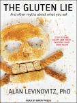 Gluten Lie: And Other Myths About What You Eat, Alan Levinovitz, PhD