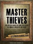 Master Thieves: The Boston Gangsters Who Pulled Off the World's Greatest Art Heist, Stephen Kurkjian