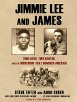 Jimmie Lee and James: Two Lives, Two Deaths, and the Movement That Changed America, Adar Cohen, Steve Fiffer