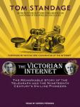 Victorian Internet: The Remarkable Story of the Telegraph and the Nineteenth Century's On-line Pioneers, Tom Standage