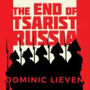 End of Tsarist Russia: The March to World War I and Revolution, Dominic Lieven