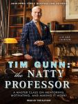 Tim Gunn: the Natty Professor: A Master Class on Mentoring, Motivating and Making It Work!, Tim Gunn