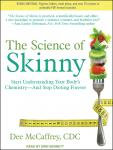 Science of Skinny: Start Understanding Your Body's Chemistry--and Stop Dieting Forever, Dee Mccaffrey