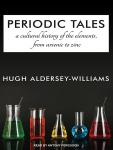 Periodic Tales: A Cultural History of the Elements, from Arsenic to Zinc, Hugh Aldersey Williams