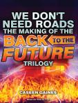 We Don't Need Roads: The Making of the Back to the Future Trilogy, Caseen Gaines