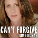 Can't Forgive: My 20-Year Battle With O.J. Simpson, Kim Goldman