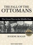 Fall of the Ottomans: The Great War in the Middle East, Eugene Rogan