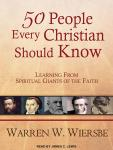 50 People Every Christian Should Know: Learning from Spiritual Giants of the Faith, Warren W. Wiersbe