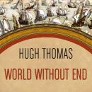 World Without End: Spain, Philip II, and the First Global Empire Audiobook