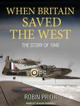 When Britain Saved the West: The Story of 1940 Audiobook