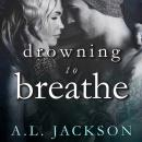 Drowning to Breathe, A .L. Jackson