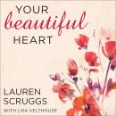 Your Beautiful Heart: 31 Reflections on Love, Faith, Friendship, and Becoming a Girl Who Shines, Lisa Velthouse, Lauren Scruggs