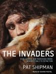 Invaders: How Humans and Their Dogs Drove Neanderthals to Extinction, Pat Shipman