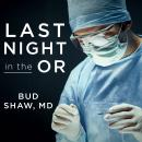 Last Night in the OR: A Transplant Surgeon's Odyssey, Bud Shaw