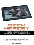 Geek Heresy: Rescuing Social Change from the Cult of Technology, Kentaro Toyama
