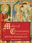 Medieval Christianity: A New History, Kevin Madigan