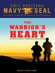 Warrior's Heart: Becoming a Man of Compassion and Courage, Eric Greitens