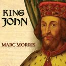 King John: Treachery and Tyranny in Medieval England: the Road to Magna Carta, Marc Morris