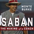 Saban: The Making of a Coach, Monte Burke