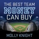 Best Team Money Can Buy: The Los Angeles Dodgers' Wild Struggle to Build a Baseball Powerhouse, Molly Knight