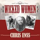 Wicked Women: Notorious, Mischievous, and Wayward Ladies from the Old West, Chris Enss