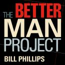 Better Man Project: 2,476 Tips and Techniques That Will Flatten Your Belly, Sharpen Your Mind, and Keep You Healthy and Happy for Life!, Bill Phillips