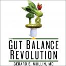 Gut Balance Revolution: Boost Your Metabolism, Restore Your Inner Ecology, and Lose the Weight for Good!, Gerard E. Mullin